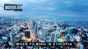 When Filming in Ethiopia